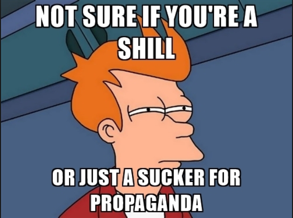 I'm not sure if you're a shill, or just a sucker for propaganda.